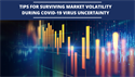 TIPS FOR SURVIVING MARKET VOLATILITY DURING COVID-19 VIRUS UNCERTAINTY
