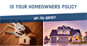 Is Your Homeowners Policy Up-To-Date?