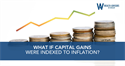 What if Capital Gains Were Indexed to Inflation?