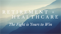 Retirement & Healthcare: The Fight Is Yours To Win