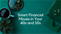 Smart Financial Moves in Your 40s and 50s
