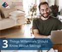 Three Things Millennials Should Know About Savings