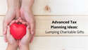 Advanced Tax Planning Ideas - Lumping Charitable Gifts