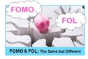 FOMO & FOL...The Same but Different