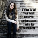 3 Ways to Get Your Adult Children Serious About Saving for Retirement