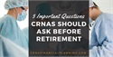 Three Important Questions CRNAs Should Ask Before Retirement