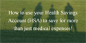 How to use your Health Savings Account (HSA) to save for more than just medical expenses!