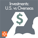 The American Dollar Part 2 of 4: U.S. Investments vs Overseas