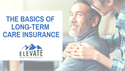 THE BASICS OF LONG-TERM CARE INSURANCE