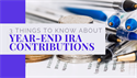 3 Things to Know About Making Year-End IRA Contributions
