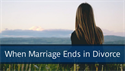 When Marriage Ends in Divorce or Separation