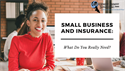Small Business and Insurance: What Do You Really Need?