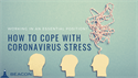 Working in an Essential Position? How to Cope with Coronavirus Stress