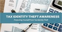 TAX IDENTITY THEFT AWARENESS – PROTECTING YOURSELF FROM TAX IDENTITY THEFT
