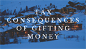 Tax Consequences of Gifting Money