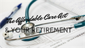 The Affordable Care Act & Your Retirement