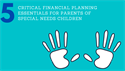 5 Critical Financial Planning Essentials for Parents of Special Needs Children