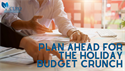 Plan Ahead for the Holiday Budget Crunch