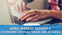April Market Insights – Economic Revival Signs Are At Hand