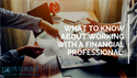 What to Know About Working With a Financial Professional