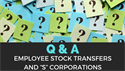 "Q& A: Employee stock transfers and ""S"" Corporations"