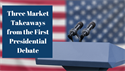 Three Market Takeaways from the First Presidential Debate