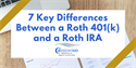 7 Key Differences Between a Roth 401(k) and a Roth IRA