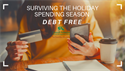 Surviving the Holiday Spending Season ... Debt Free