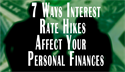 7 Ways Interest Rate Hikes Could Affect Your Personal Finances