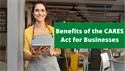 Benefits of the CARES Act for Businesses