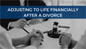 Adjusting to Life Financially after a Divorce