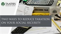 Two ways to reduce taxation on your Social Security