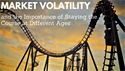 Market Volatility and the Importance of Staying the Course at Different Ages
