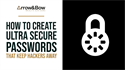 How to Create Ultra-Secure Passwords That Keep Hackers Away