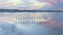 Five Lessons from Today's Retirees