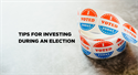 Investing During an Election