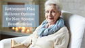 Retirement Plan Rollover Options for Non-Spouse Beneficiaries