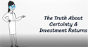 The Truth About Certainty & Investment Returns