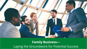 Family Business—Laying the Groundwork for Potential Success