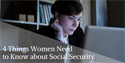 Four Things Women Need to Know about Social Security