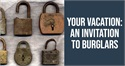 Your Vacation: An Invitation to Burglars