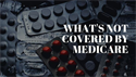 What's Not Covered By Medicare?