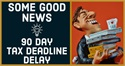 Some Good News - 90 Day Tax Deadline Delay