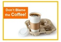 Don't Blame the Coffee!