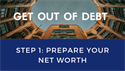 Get Out of Debt Step 1: Prepare your net worth