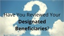Have You Checked Your Beneficiary Designations Lately?