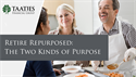 Retire Repurposed: The Two Kinds of Purpose