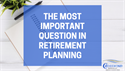 The Most Important Question in Retirement Planning