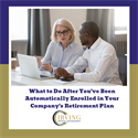 What to Do after You've Been Automatically Enrolled in Your Company's Retirement Plan