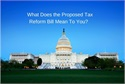 What is in the Proposed Tax Reform Bill?